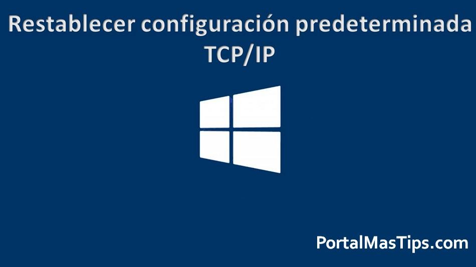 Restablecer el TCP/IP a su configuración predeterminada en Windows (Protocolo de Internet) 7