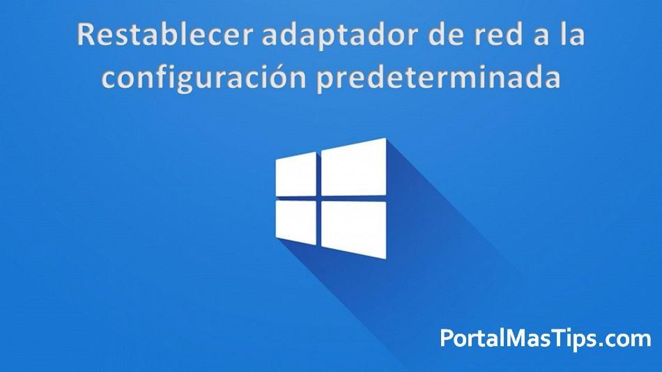 Restablecer el adaptador de red a la configuración predeterminada en Windows (Winsock reset) 10